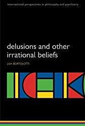 Delusions and Other Irrational Beliefs (International Perspectives in Philosophy and Psychiatry) by Lisa Bortolotti (2010-01-11)