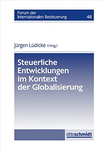 Steuerliche Entwicklungen im Kontext der Globalisierung: Forum der Internationalen Besteuerung, Band 48