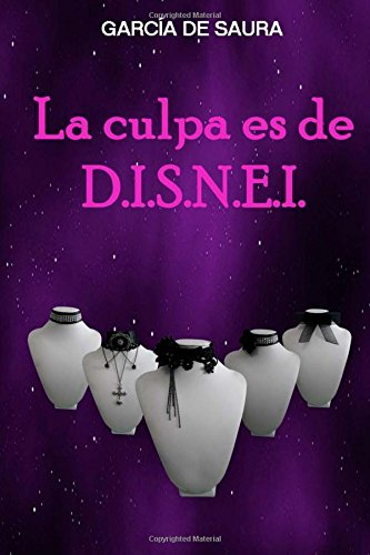 La culpa es de D.I.S.N.E.I. por García de Saura