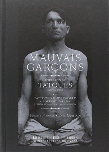 Mauvais garçons : Portraits de tatoués (1890-1930) par Jérôme Pierrat, Eric Guillon