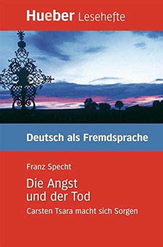 Die Angst und der Tod: Carsten Tsara macht sich Sorgen.Deutsch als Fremdsprache / EPUB-Download (Lesehefte Deutsch als Fremdsprache) (Download Epub)