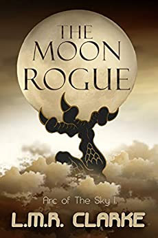 The Moon Rogue (Arc of the Sky Book 1) (English Edition) von [Clarke, LMR]