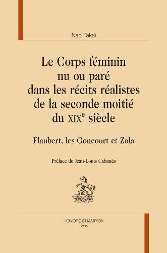 Le corps féminin nu ou paré dans les récits réalistes de la seconde moitié du XIXe siècle. Flaubert, les Goncourt et Zola.