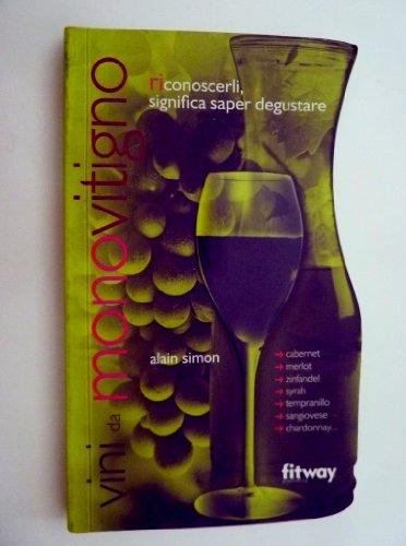 'VINI DA MONOVITIGNO : Cabernet, Merlot, Zinfandel, Syrah, Tempranillo, Sangiovese, Chardonnay,etc. Ricoscerli significa saper degustare'