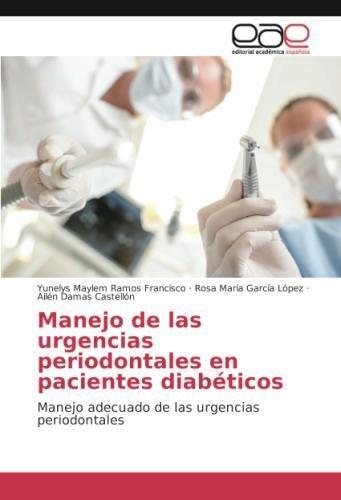 Manejo de Las Urgencias Periodontales En Pacientes Diabeticos por Ramos Francisco Yunelys Maylem