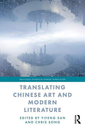 Translating Chinese Art and Modern Literature (Routledge Studies in Chinese Translation)
