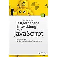 Testgetriebene Entwicklung mit JavaScript: Das Handbuch für den professionellen Programmierer