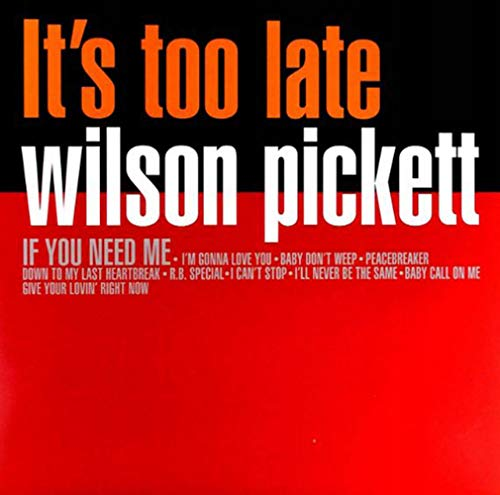 Wilson Pickett – It's Too Late