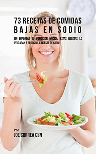 73 Recetas De Comidas Bajas En Sodio: Sin Importar Su Condició