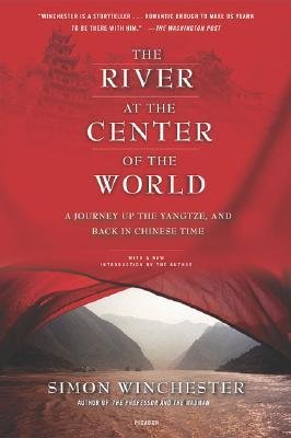 By Simon Winchester ( Author ) [ River at the Center of the World: A Journey Up the Yangtze, and Back in Chinese Time By Apr-2004 Paperback