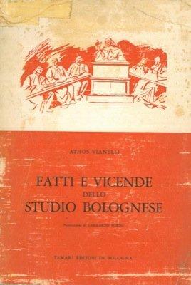 Fatti e vicende dell studio bolognese. Note sulla istituzione universitaria a Bologna dalle origini fino al 1859.