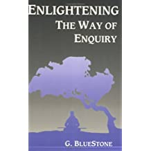 Enlightening: Entering the Meditation of Enquiry by George Bluestone (27-Aug-1992) Paperback