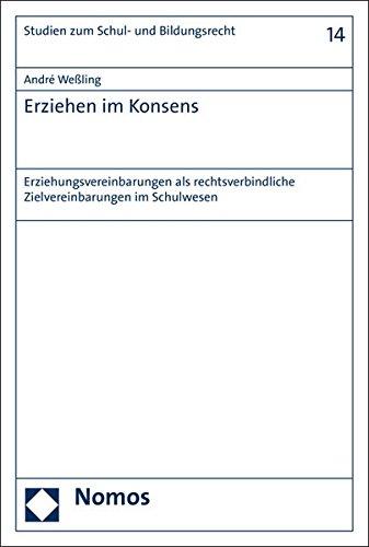 Erziehen im Konsens: Erziehungsvereinbarungen als rechtsverbindliche Zielvereinbarungen im Schulwesen (Studien Zum Schul- Und Bildungsrecht, Band 14)