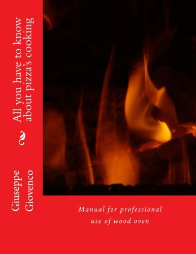 All you have to know about pizza's cooking: Manual for professional use of wood oven