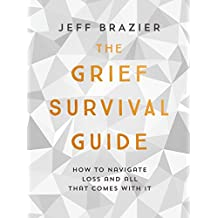 The Grief Survival Guide: How to navigate loss and all that comes with it (English Edition)