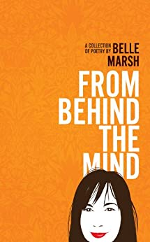FROM BEHIND THE MIND (Poetry and short stories) by [Marsh, Belle]