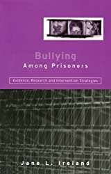 Bullying Among Prisoners: Evidence, Research and Intervention Strategies by Jane L. Ireland (2002-08-01)