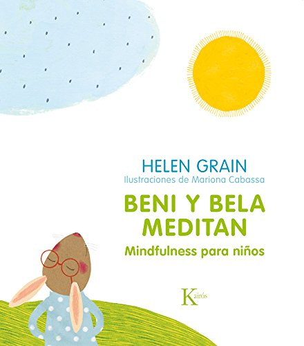Beni y Bela Meditan: Mindfulness Para Niños por Helen Grain