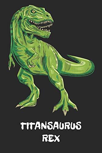 TITANSAURUS REX: Titan - T-Rex Dinosaur Notebook - Blank Ruled Personalized & Customized Name Prehistoric Tyrannosaurus Rex Notebook Journal for Boys ... Supplies, Birthday & Christmas Gift for Men.