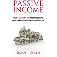 Passive Income Streams: Four Advanced Business Models to Start Creating Passive Income Online (Passive Income, Passive Income 101, Book Book 2) (English Edition)