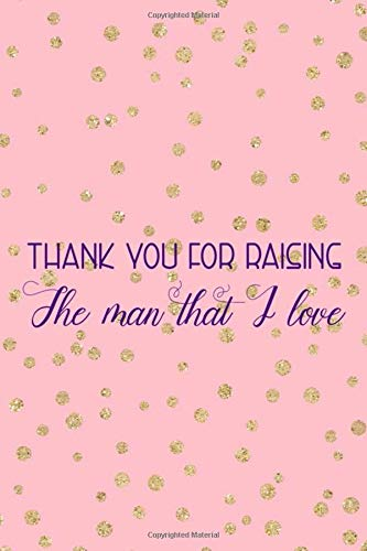 Thank You For Raising The Man That I Love: Blank Lined Notebook Journal Diary Composition Notepad 120 Pages 6x9 Paperback ( Mother In Law ) Dots Dot Hankie