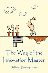 The Way of the Innovation Master: Volume 1