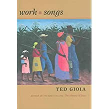 [Work Songs] (By: Ted Gioia) [published: April, 2006]