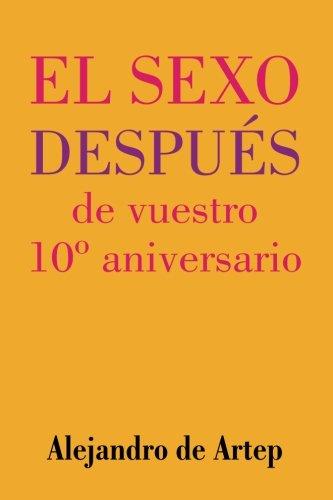 Sex After Your 10th Anniversary (Spanish Edition) - El sexo después de vuestro 10º aniversario