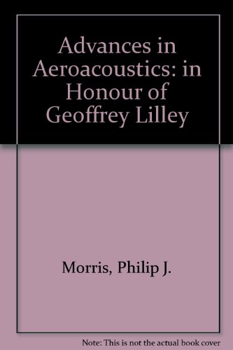 Advances in Aeroacoustics; In Honor of Professor Geoffrey M. Lilley; Proceedings: Noise & Turbulence: Perspectives Past & Present Symposium (2009: Uni (Uni-luft)