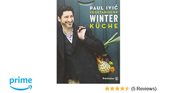 Vegetarische Sommerküche Paul Ivic : Vegetarische winterküche amazon paul ivic eisenhut mayer