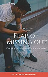 Fear Of Missing Out: How to deal with FOMO in a world ruled by social medai. (English Edition)