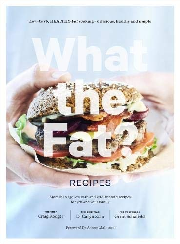 What the Fat? Recipes: Low-carb, healthy-fat cooking - delicious, healthy and simple -