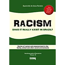 RACISM: Does it really exist in Brazil? : Stories of racism and empowerment in the family, school and other social environments (Autobiographical Narratives Volume 1B)