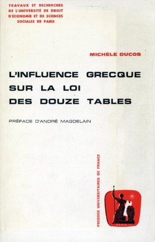 L'Influence grecque sur la loi des Douze Tables (Travaux et recherches de l'Université de droit, d'économie et de sciences sociales de Paris)