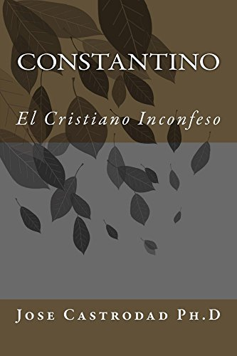 Constantino: El Cristiano Inconfeso por Jose Castrodad