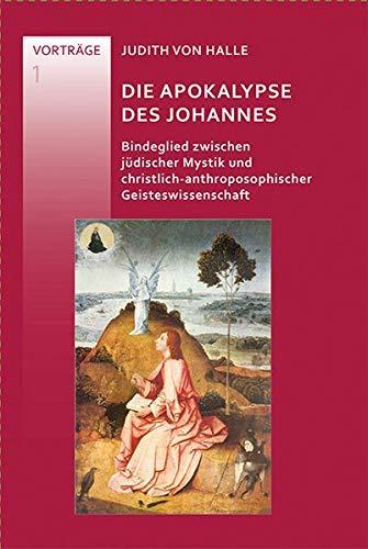Die Apokalypse des Johannes: Bindeglied zwischen jüdischer Mystik und christlich-anthroposophischer Geisteswissenschaft