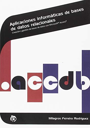Aplicaciones informáticas de bases de datos relacionales: Creación y gestión de bases de datos con Microsoft Access (Administración y gestión)