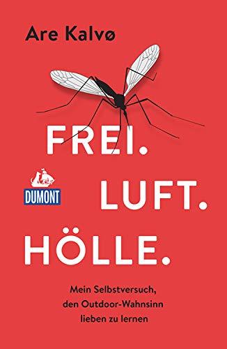 DuMont Welt-Menschen-Reisen Frei.Luft.Hölle: Mein Selbstversuch, den Outdoor-Wahnsinn lieben zu lernen (DuMont Welt - Menschen - Reisen E-Book)