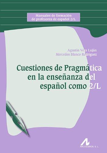 Cuestiones De Pragmática En La Enseñanza Del Español Como 2/L (Manuales de formación de profesores de español 2/L)