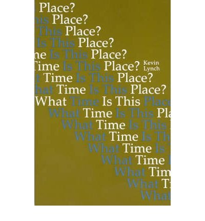 By Kevin Lynch ; Michael Lynch ( Author ) [ What Time Is This Place? (Revised) By Oct-1976 Paperback