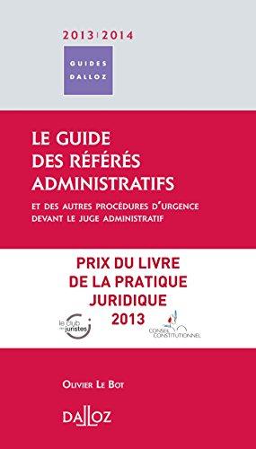 Guide des référés administratifs 2013/14. et des autres procédures d'urgence devant le juge administ: Guides Dalloz