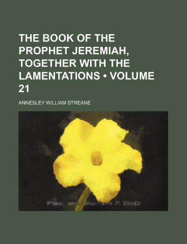 The Book of the Prophet Jeremiah, Together With the Lamentations (Volume 21)