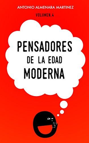 Pensadores de la Edad Moderna: Historia de la Filosofia (Pensadores de la humanidad nº 4) por Antonio Almenara Martínez