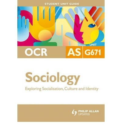 OCR AS Sociology Student Unit Guide: Unit G671 Exploring Socialisation, Culture and Identity (Studen: Written by Steve Chapman, 2008 Edition, Publisher: Philip Allan [Paperback]
