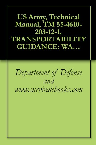 US Army, Technical Manual, TM 55-4610-203-12-1, TRANSPORTABILITY GUIDANCE: WATER PURIFICATION EQUIPMENT SET, TRUCK-MOUNTED, DIATOMIT FILTER, 3000-GALLON PER HOUR, (English Edition)