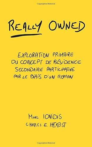 Really Owned: Exploration primaire du concept de résidence secondaire participative par le biais d'un roman par Marc Ionidis