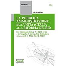 La Pubblica Amministrazione dall'Unità d'Italia alla Riforma Delrio: Con il commento della L. 7-4-2014, n. 56 e del progetto di riforma della Costituzione ... L. cost. S. 1429 del 6-5-2014) (La bussola)