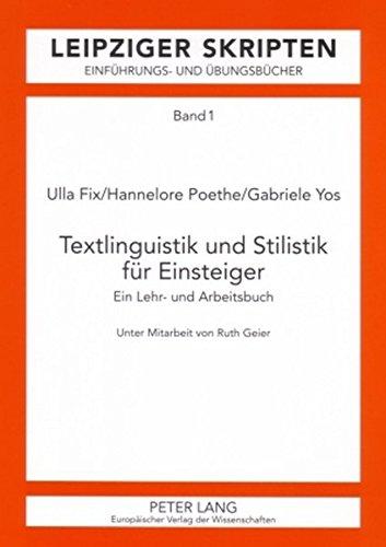 Textlinguistik und Stilistik für Einsteiger: Ein Lehr- und Arbeitsbuch (Leipzig-Hallenser Skripten)