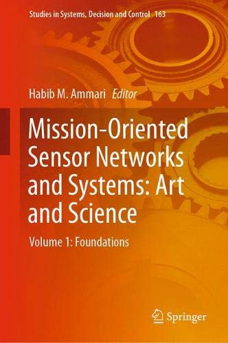 Mission-Oriented Sensor Networks and Systems: Art and Science: Volume 1: Foundations (Studies in Systems, Decision and Control, Band 163)