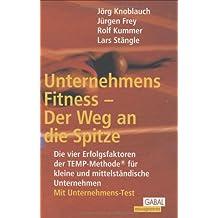 Unternehmens-Fitness - Der Weg an die Spitze: Die vier Erfolgsfaktoren der TEMP-Methode für kleine und mittelständische Unternehmen. Mit Unternehmens-Test